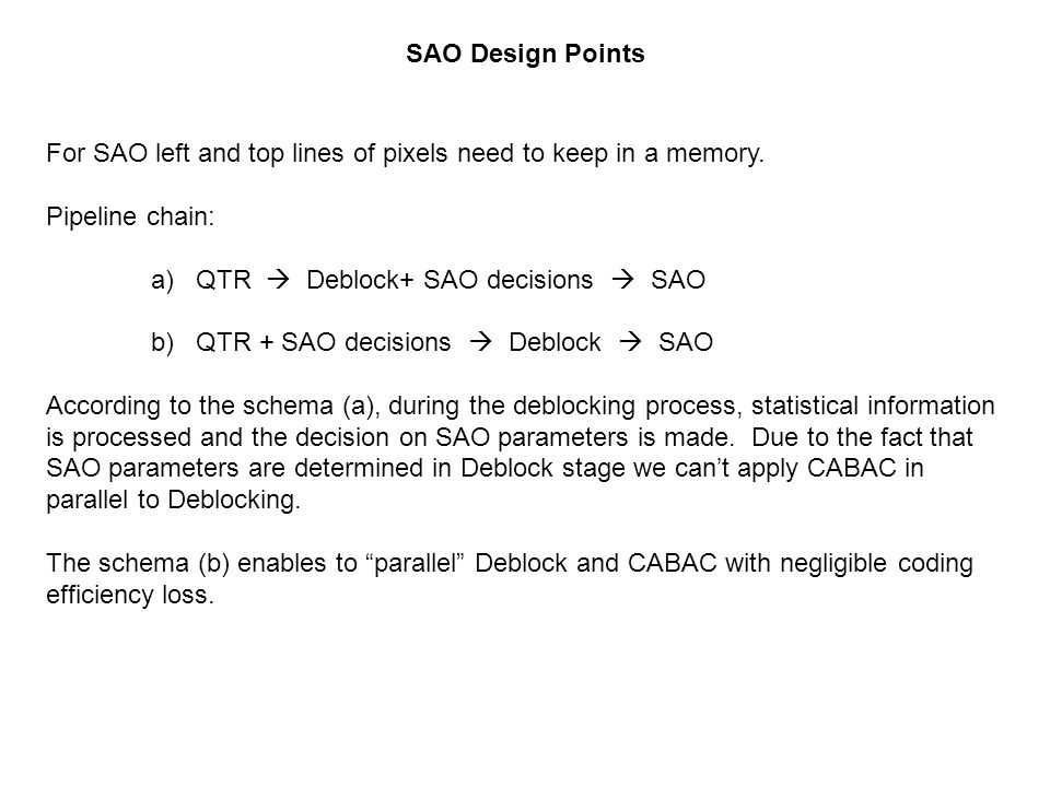 SAO Design Points For SAO left and top lines of pixels need to keep in a memory. Pipeline chain: a) QTR  Deblock+ SAO decisions  SAO.