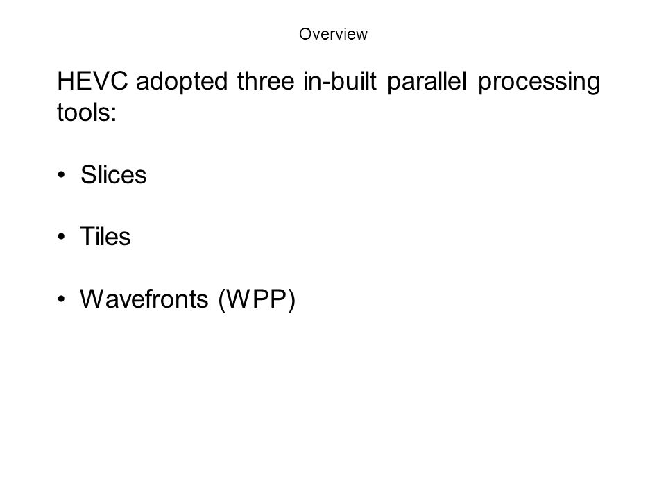 HEVC adopted three in-built parallel processing tools: