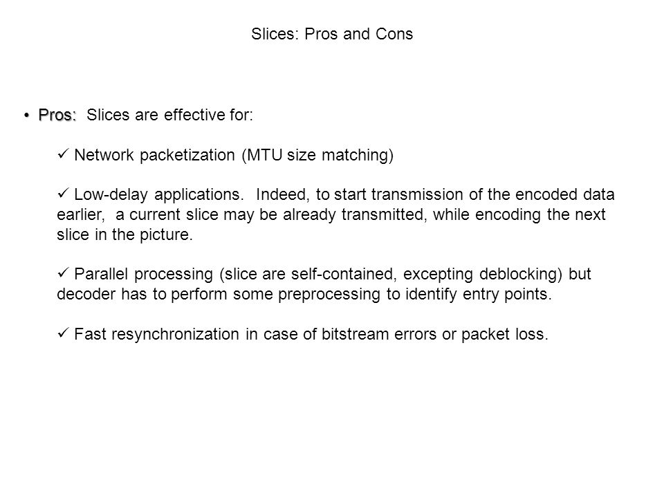 Slices: Pros and Cons Pros: Slices are effective for: Network packetization (MTU size matching)