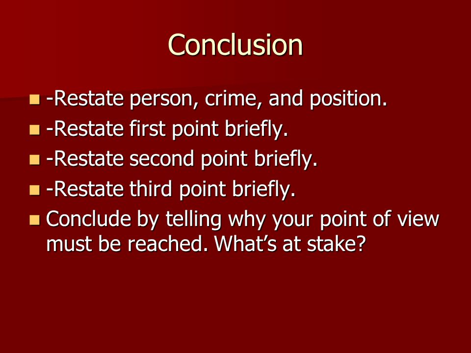 Conclusion -Restate person, crime, and position.