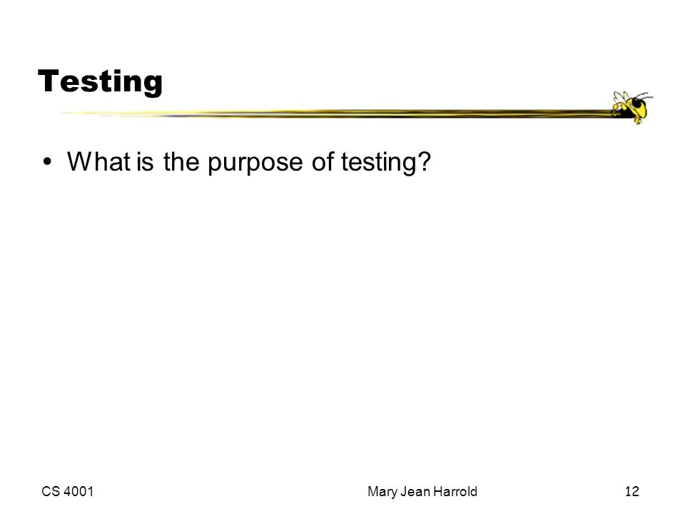 Testing What is the purpose of testing Mary Jean Harrold