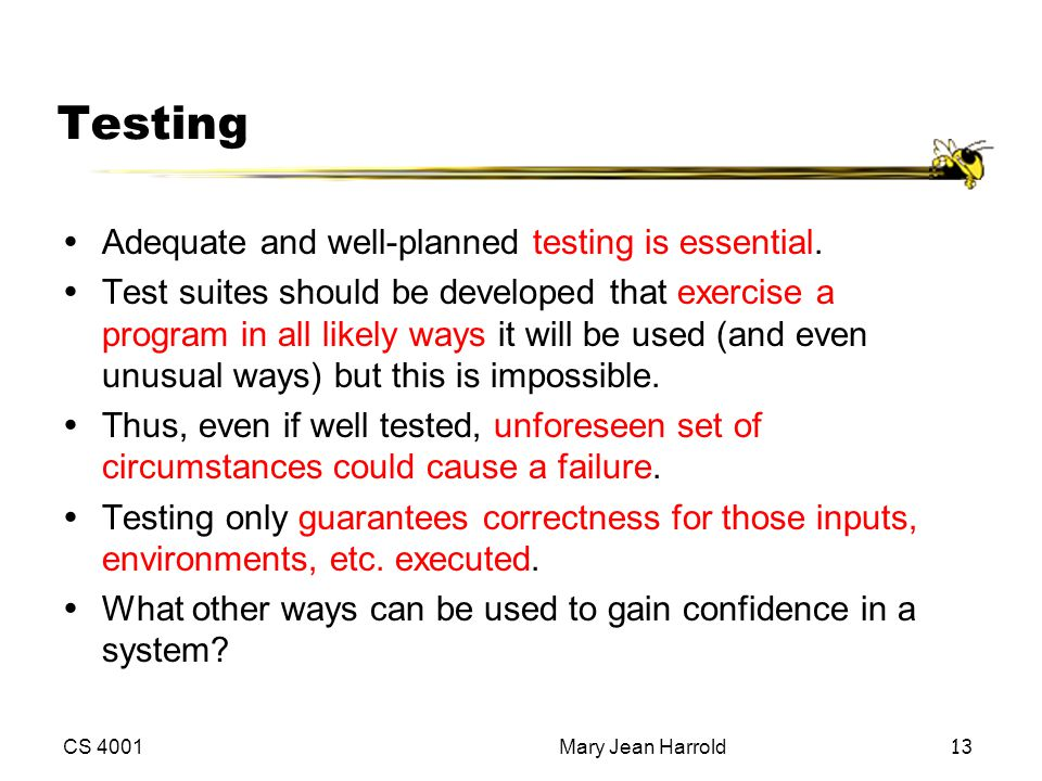Testing Adequate and well-planned testing is essential.
