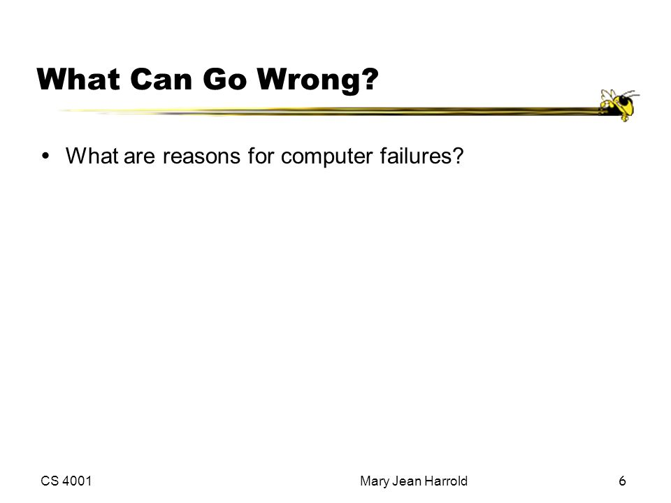 What Can Go Wrong What are reasons for computer failures