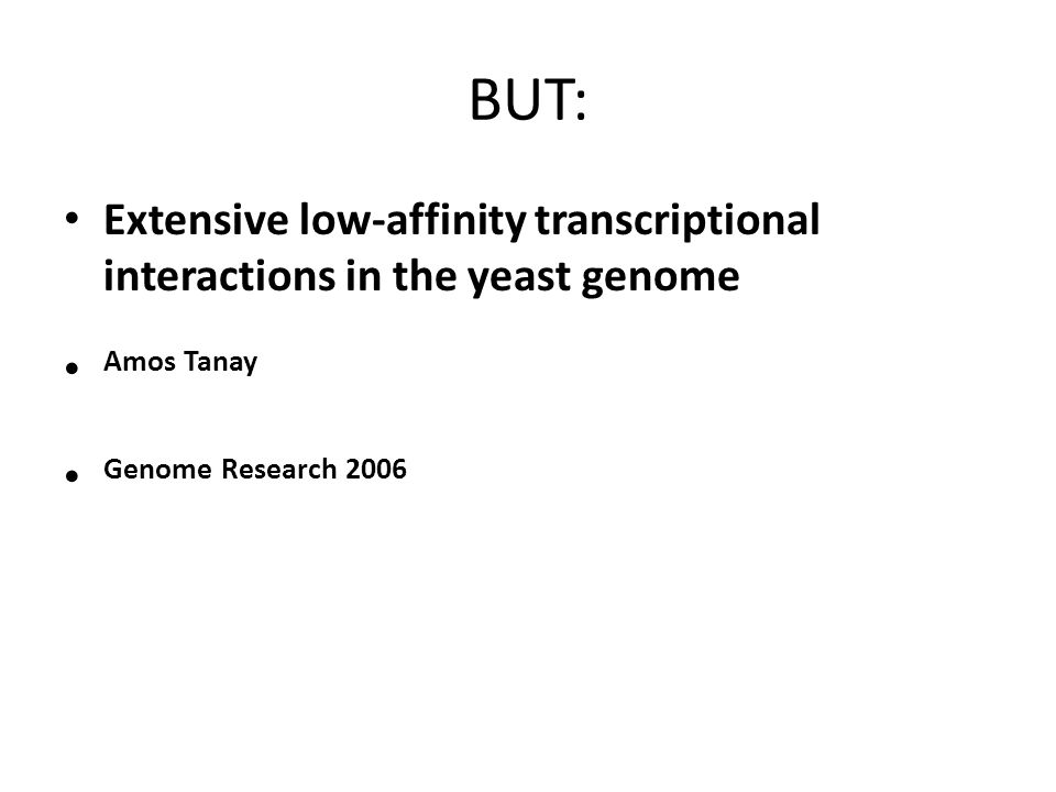 BUT: Extensive low-affinity transcriptional interactions in the yeast genome.