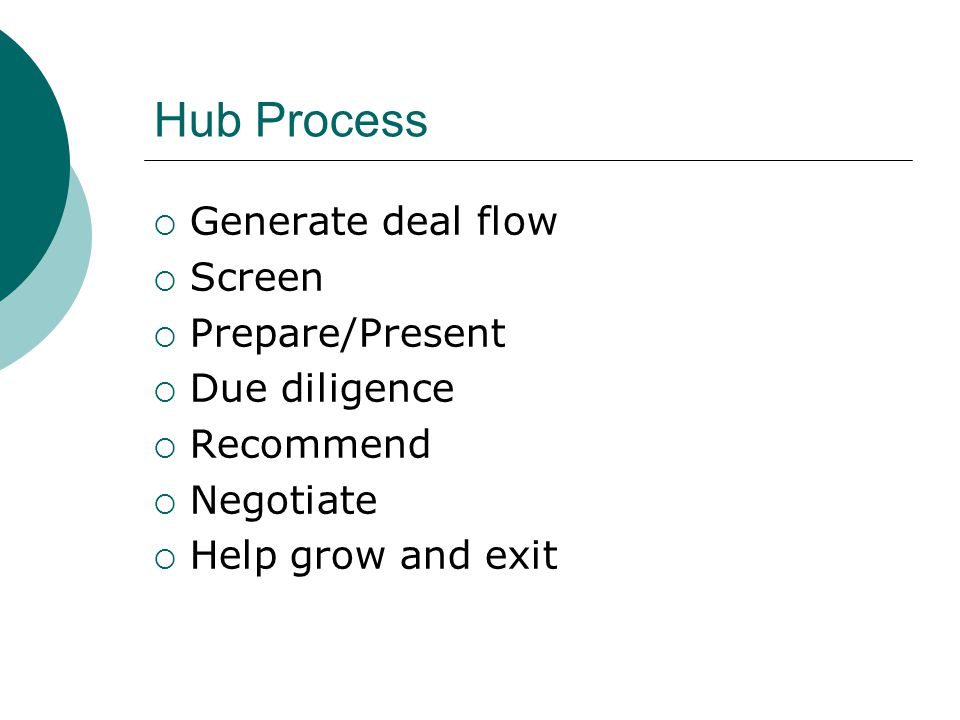 Hub Process Generate deal flow Screen Prepare/Present Due diligence