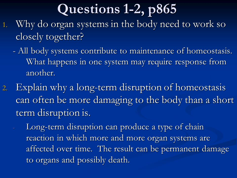 Questions 1-2, p865 Why do organ systems in the body need to work so closely together