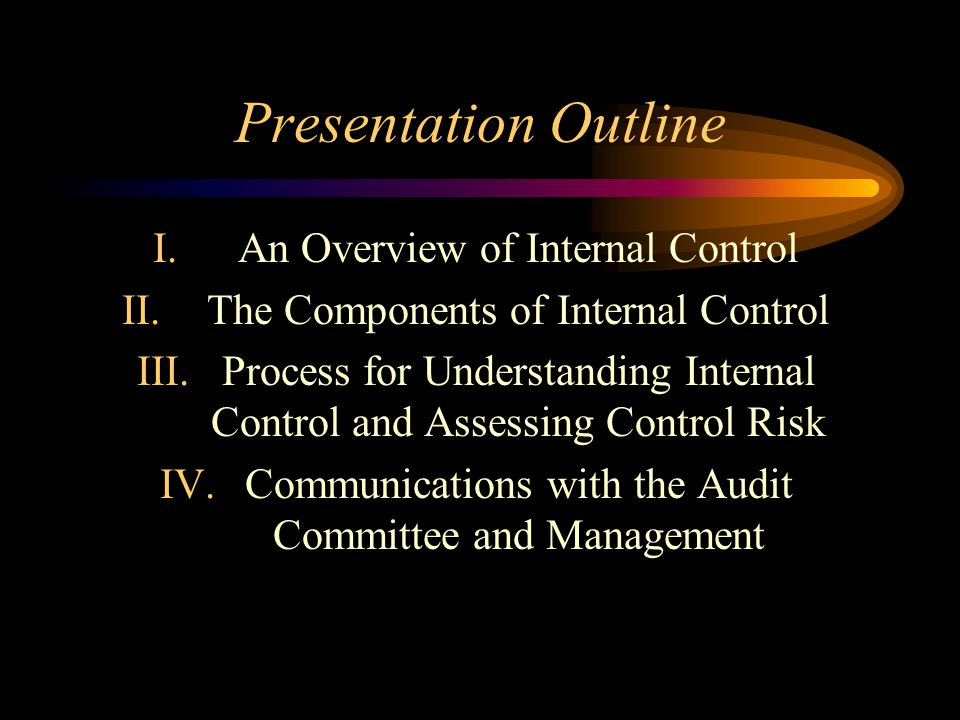 Presentation Outline An Overview of Internal Control