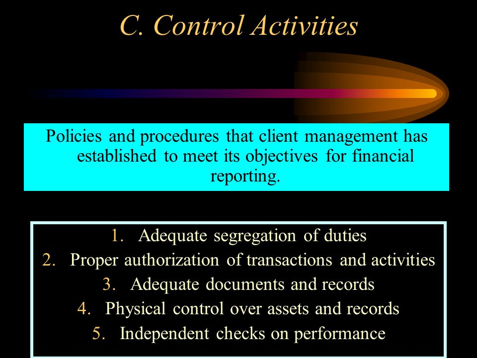 C. Control Activities Policies and procedures that client management has established to meet its objectives for financial reporting.