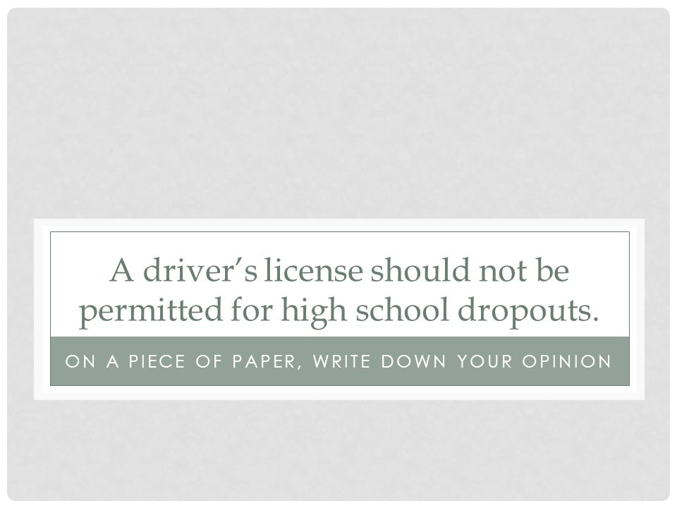 A driver's license should not be permitted for high school dropouts.