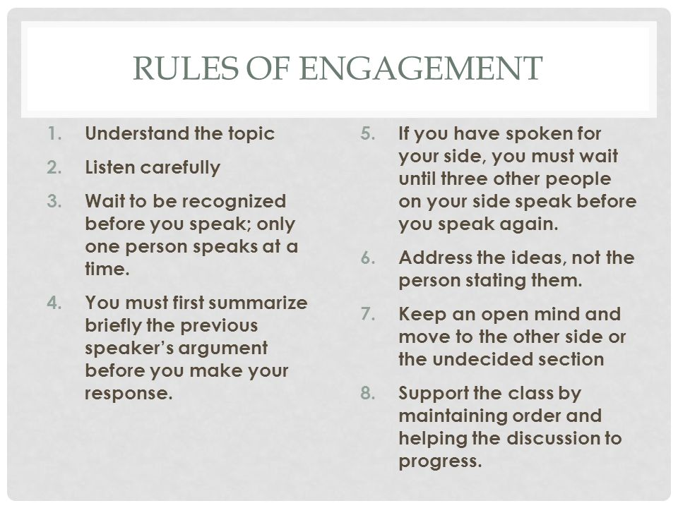 Rules of Engagement Understand the topic Listen carefully