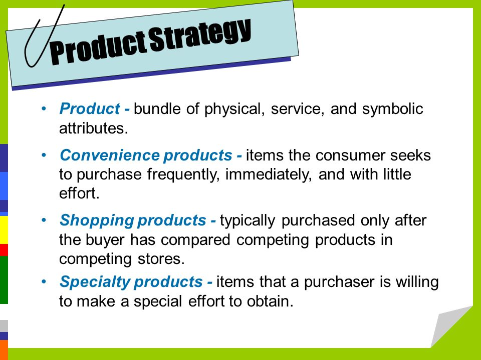 Product Strategy Product - bundle of physical, service, and symbolic attributes.