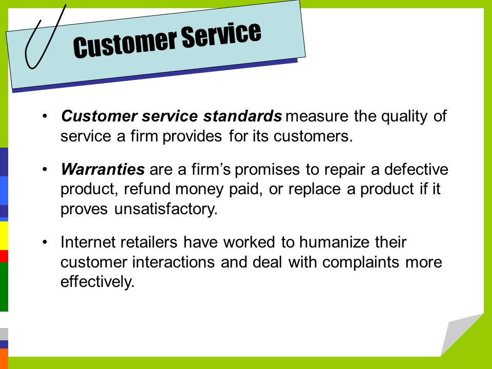 Customer Service Customer service standards measure the quality of service a firm provides for its customers.