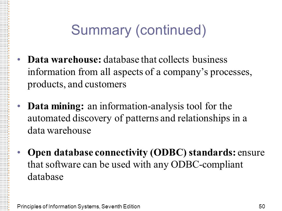 Summary (continued) Data warehouse: database that collects business information from all aspects of a company's processes, products, and customers.