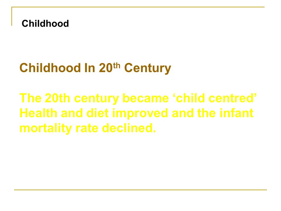 Childhood In 20th Century The 20th century became 'child centred'