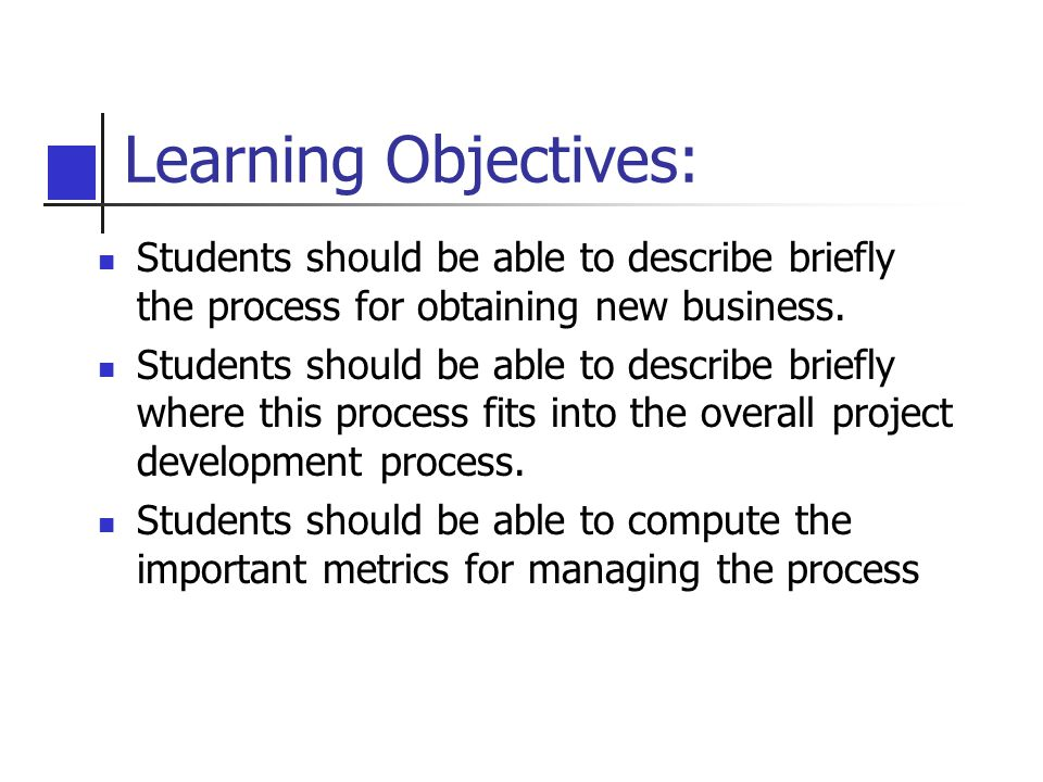 Learning Objectives: Students should be able to describe briefly the process for obtaining new business.