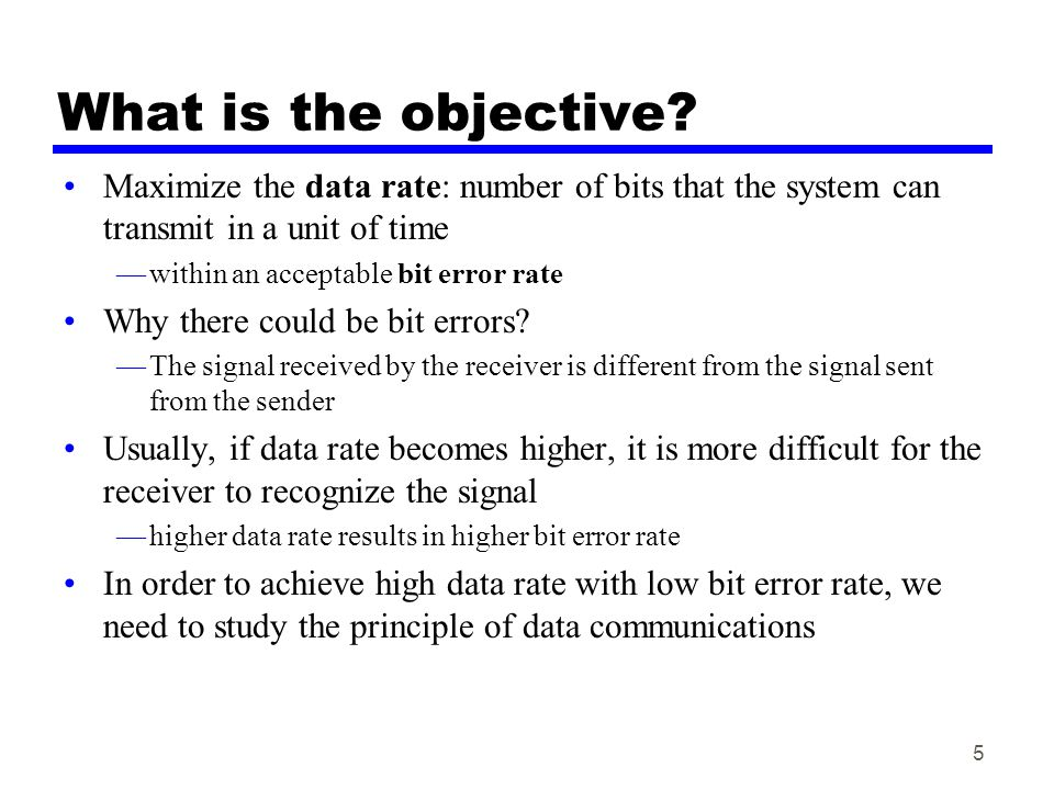 What is the objective Maximize the data rate: number of bits that the system can transmit in a unit of time.
