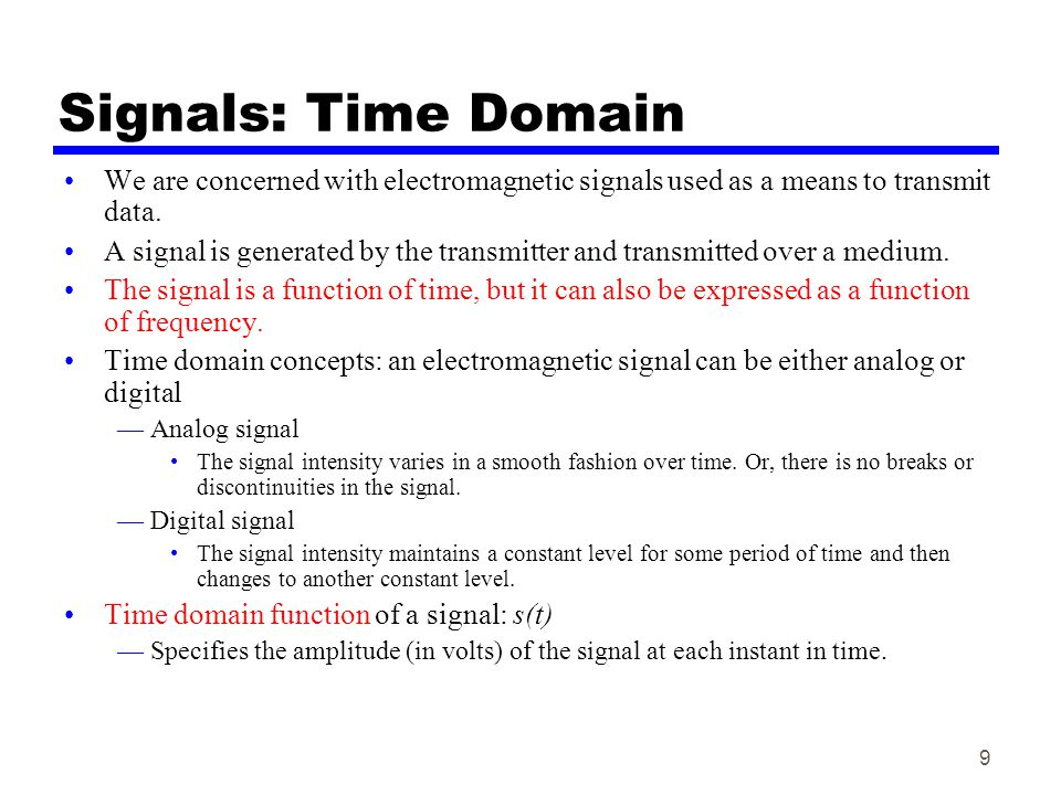 Signals: Time Domain We are concerned with electromagnetic signals used as a means to transmit data.