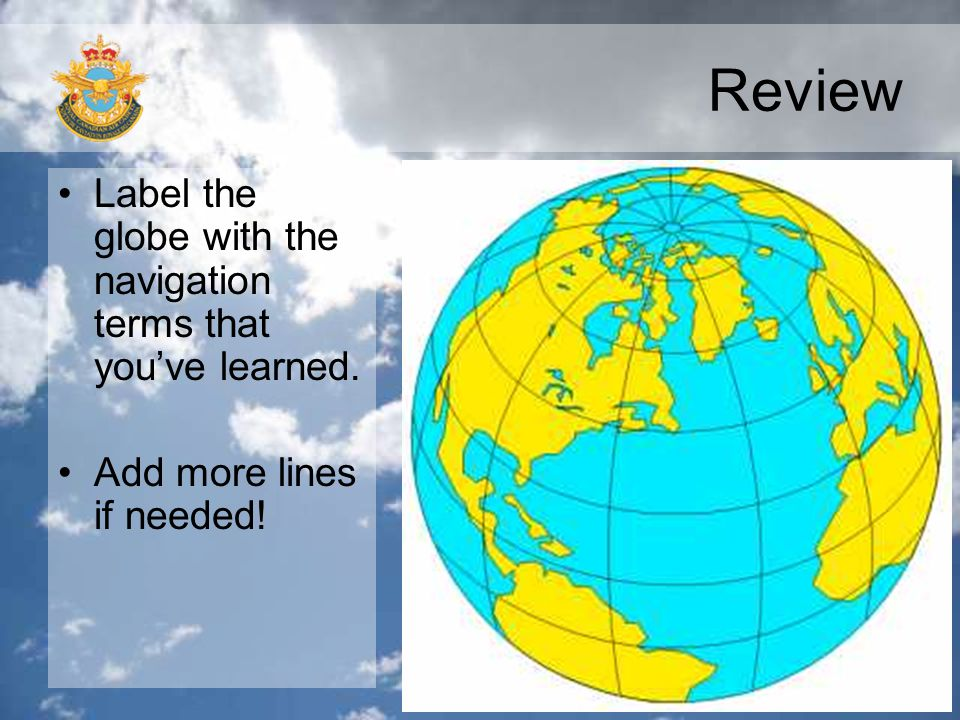 Review Label the globe with the navigation terms that you've learned.