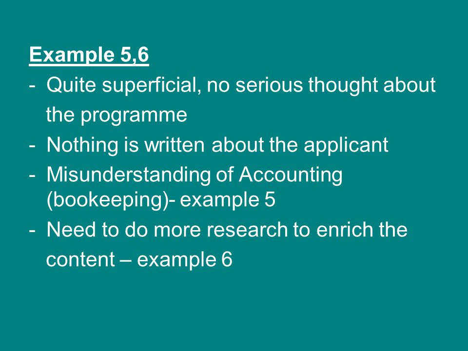 Example 5,6 Quite superficial, no serious thought about. the programme. Nothing is written about the applicant.