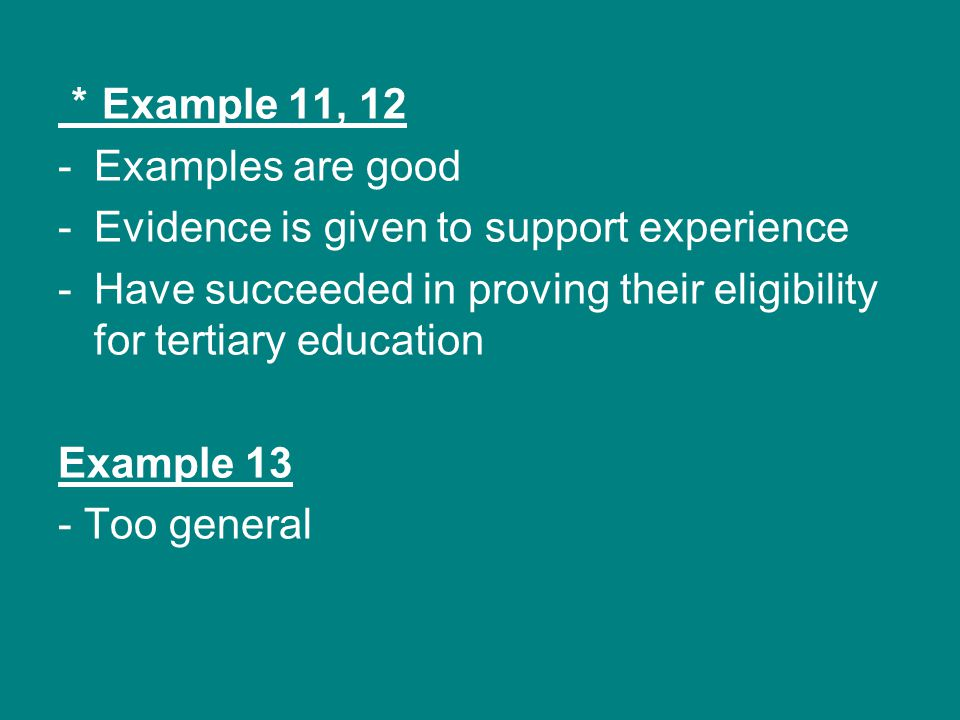 *Example 11, 12 Examples are good. Evidence is given to support experience. Have succeeded in proving their eligibility for tertiary education.