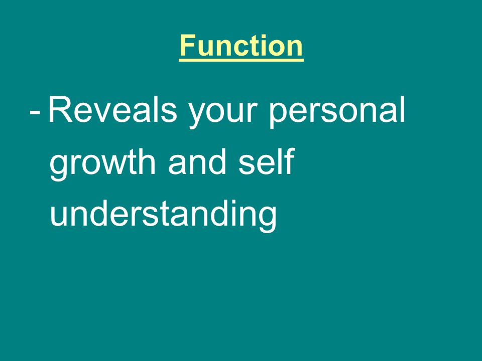 Function Reveals your personal growth and self understanding