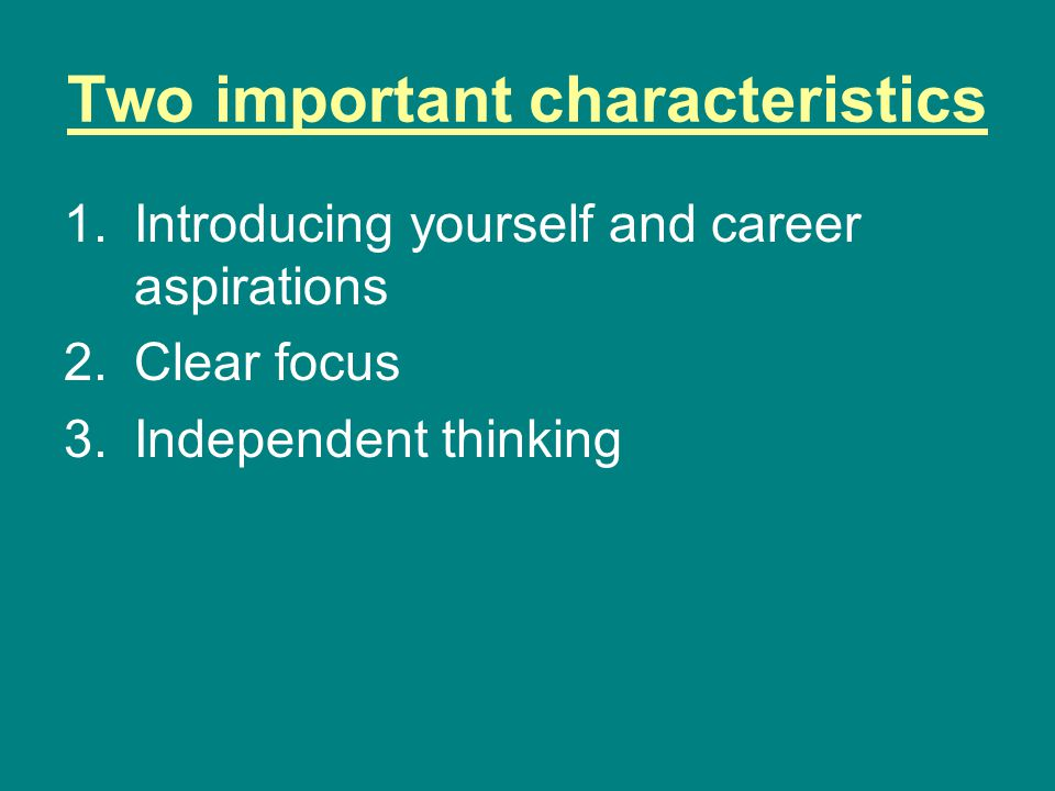 Two important characteristics