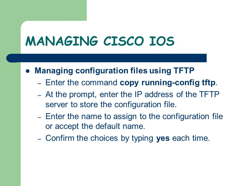 MANAGING CISCO IOS Managing configuration files using TFTP