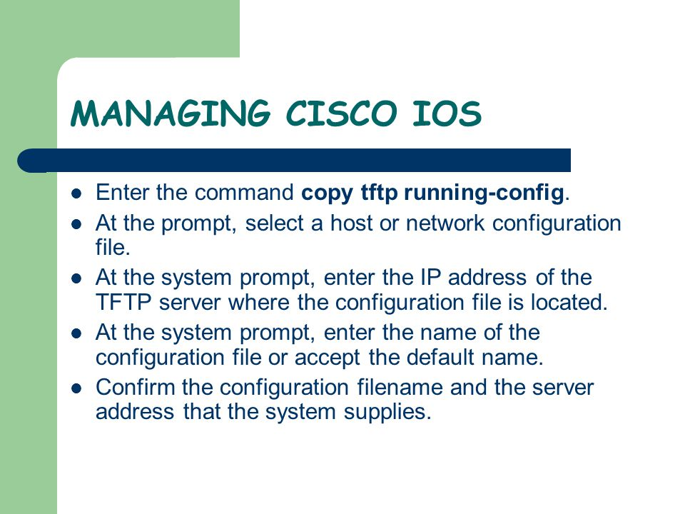 MANAGING CISCO IOS Enter the command copy tftp running-config.