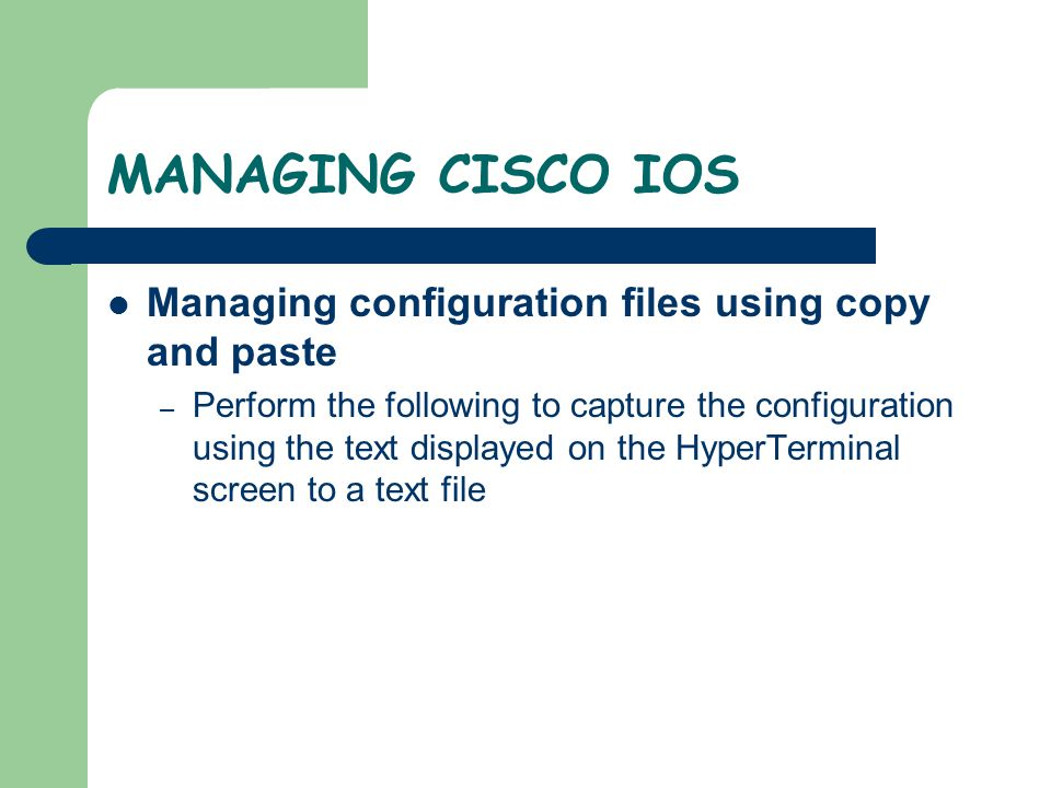 MANAGING CISCO IOS Managing configuration files using copy and paste