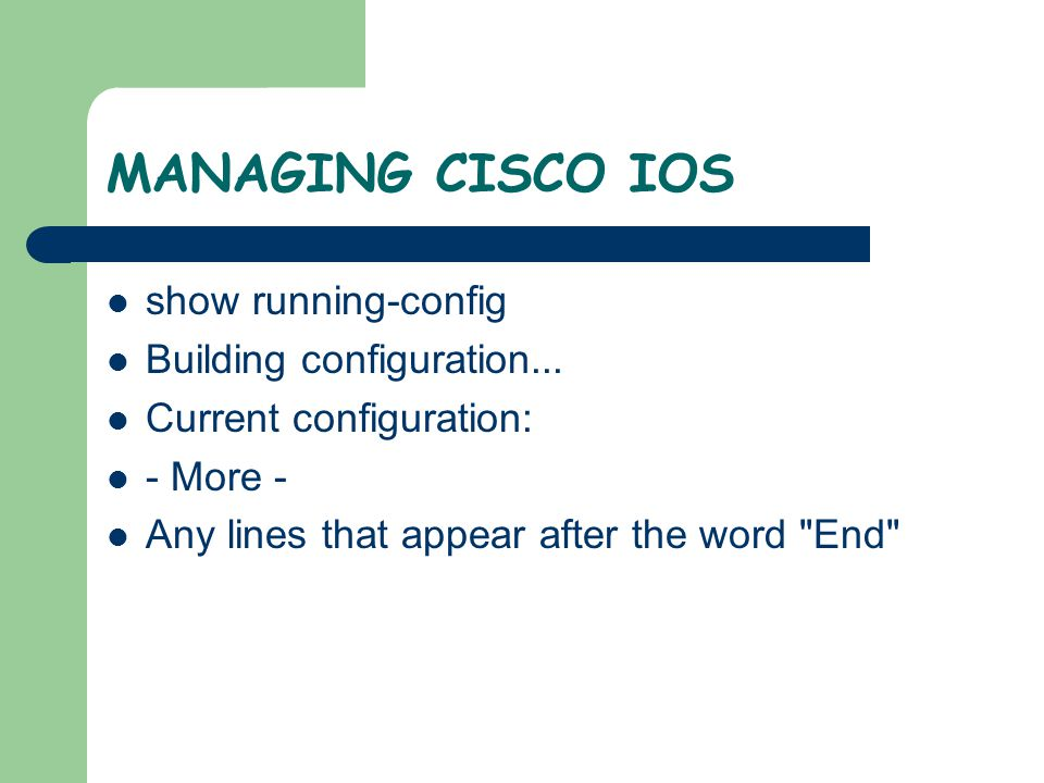 MANAGING CISCO IOS show running-config Building configuration...
