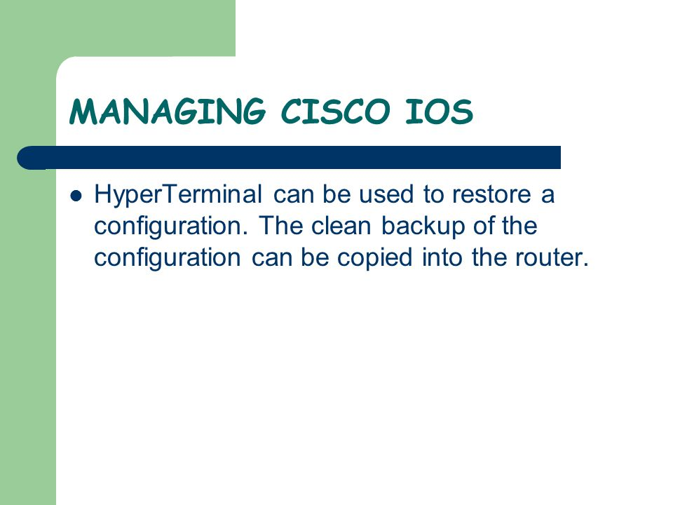 MANAGING CISCO IOS HyperTerminal can be used to restore a configuration.