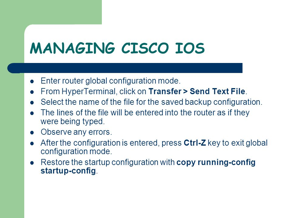 MANAGING CISCO IOS Enter router global configuration mode.