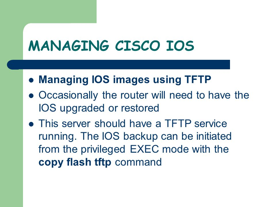 MANAGING CISCO IOS Managing IOS images using TFTP