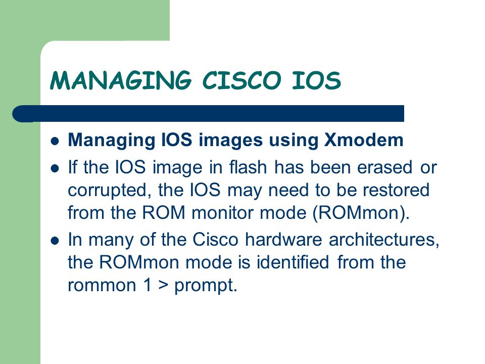 MANAGING CISCO IOS Managing IOS images using Xmodem