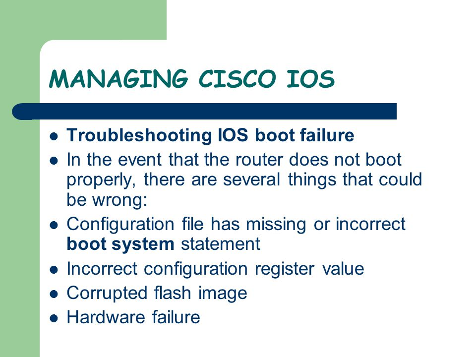 MANAGING CISCO IOS Troubleshooting IOS boot failure