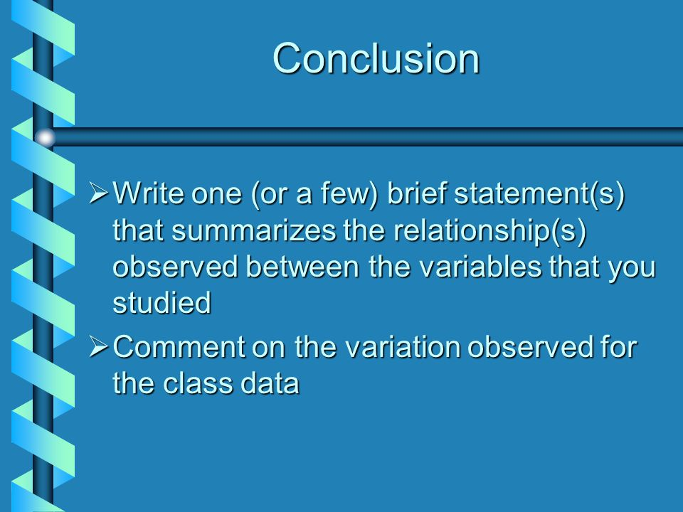 Conclusion Write one (or a few) brief statement(s) that summarizes the relationship(s) observed between the variables that you studied.