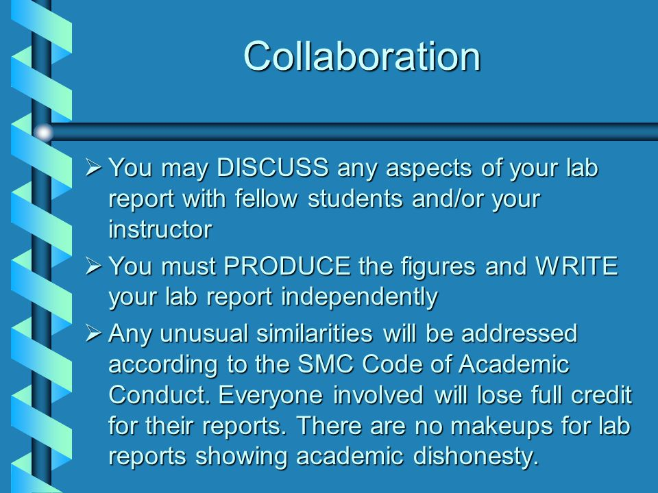Collaboration You may DISCUSS any aspects of your lab report with fellow students and/or your instructor.