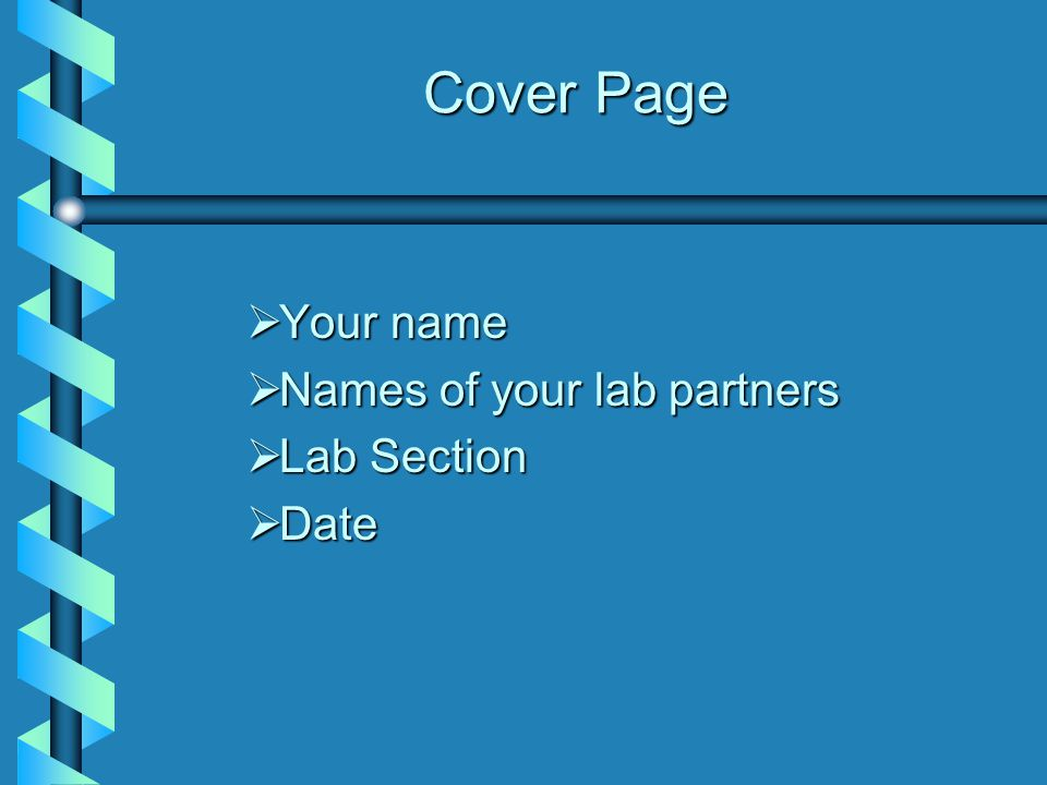 Cover Page Your name Names of your lab partners Lab Section Date