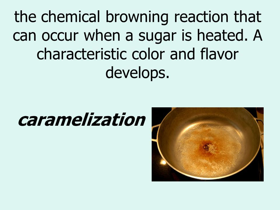 the chemical browning reaction that can occur when a sugar is heated