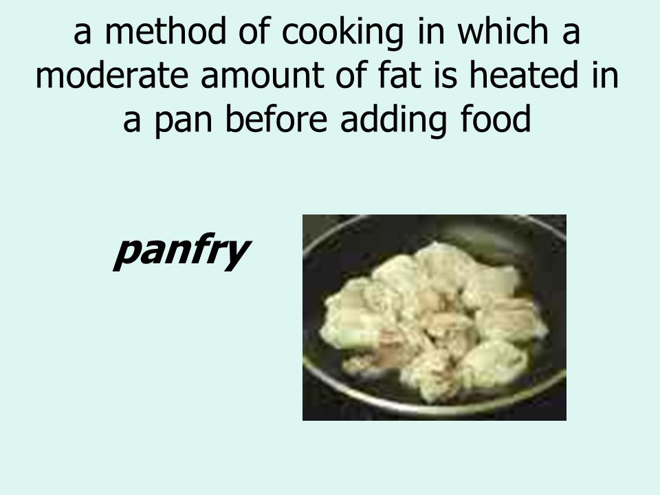 a method of cooking in which a moderate amount of fat is heated in a pan before adding food