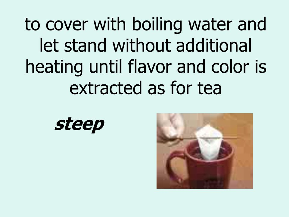 to cover with boiling water and let stand without additional heating until flavor and color is extracted as for tea