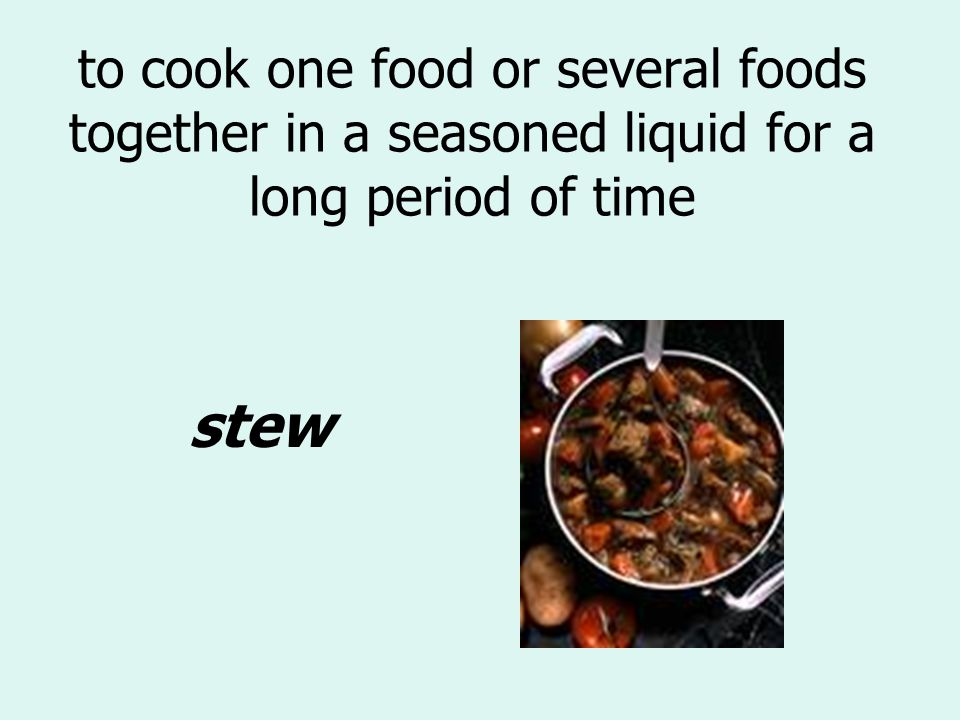to cook one food or several foods together in a seasoned liquid for a long period of time