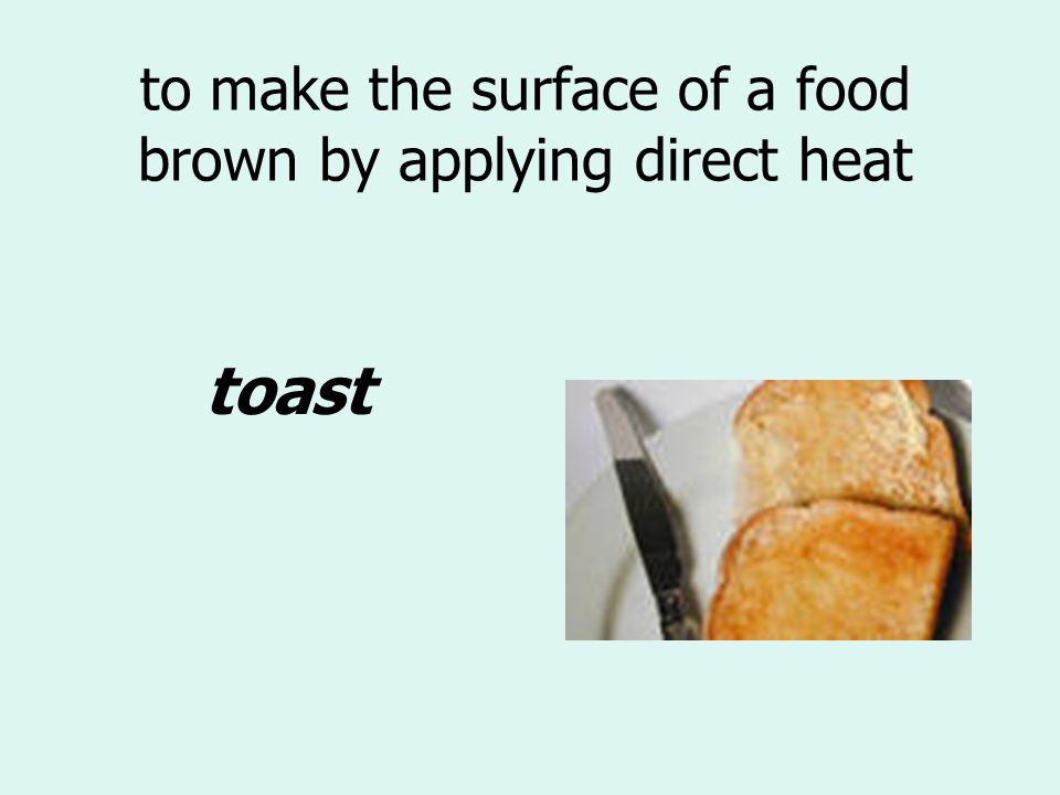 to make the surface of a food brown by applying direct heat
