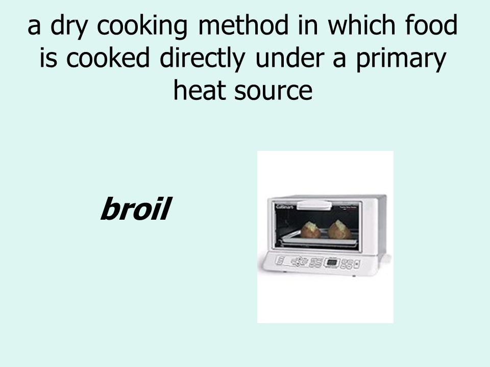 a dry cooking method in which food is cooked directly under a primary heat source