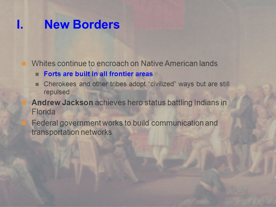 I. New Borders Whites continue to encroach on Native American lands