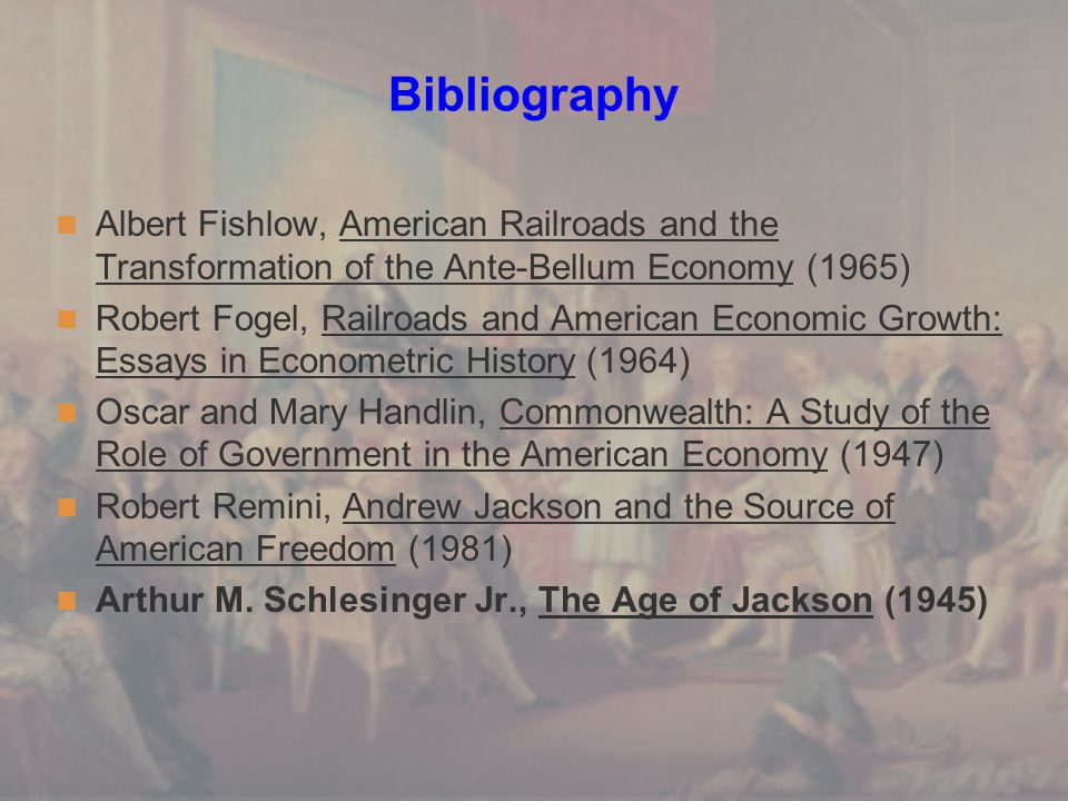 Bibliography Albert Fishlow, American Railroads and the Transformation of the Ante-Bellum Economy (1965)
