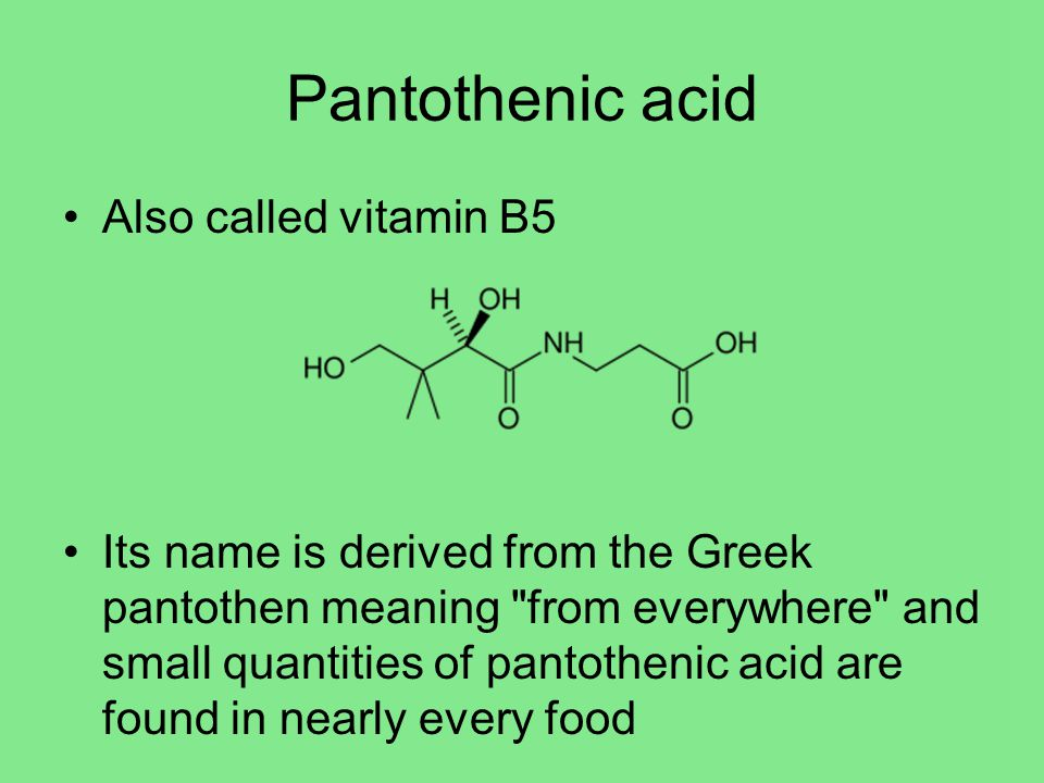 Pantothenic acid Also called vitamin B5