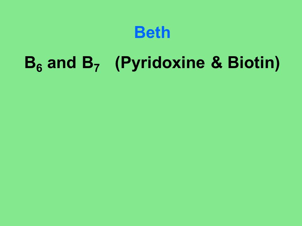 B6 and B7 (Pyridoxine & Biotin)