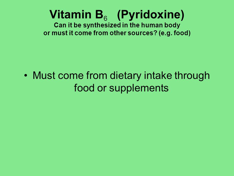 Must come from dietary intake through food or supplements