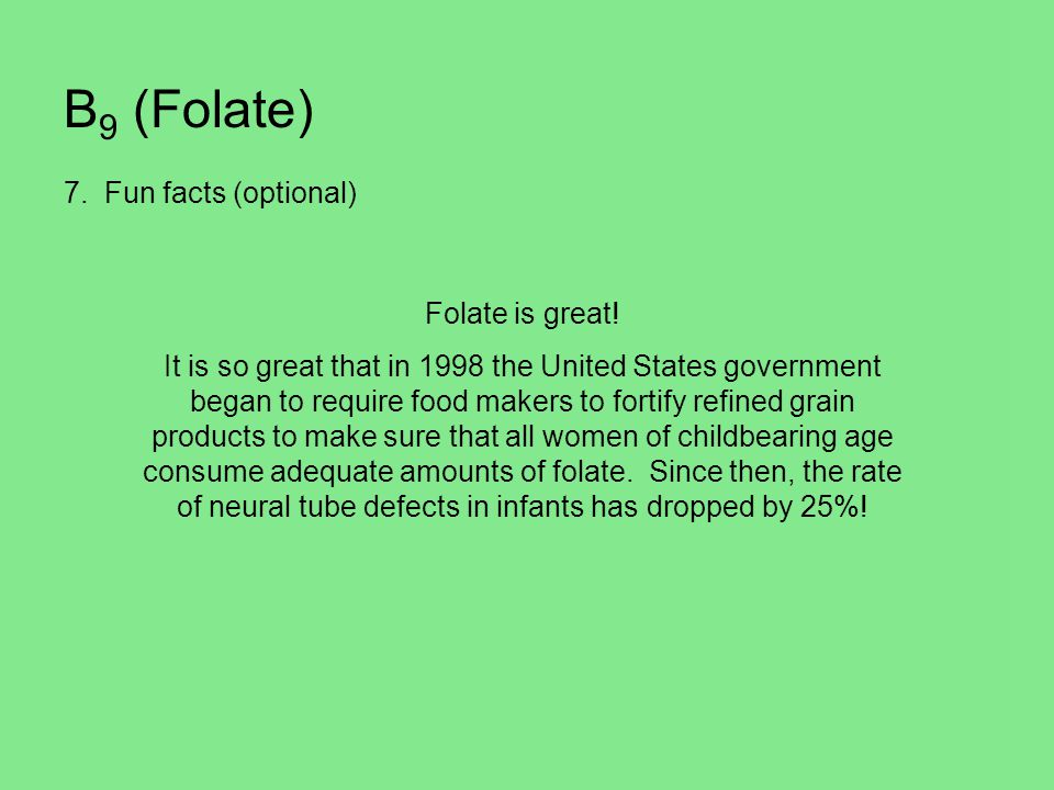 B9 (Folate) 7. Fun facts (optional) Folate is great!